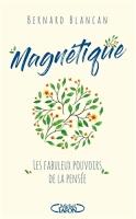 Magnétique – Les fabuleux pouvoirs de la pensée
