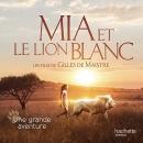 Mia et le Lion Blanc – Une grande aventure