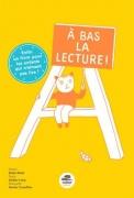 A bas la lecture ! – Enfin un livre pour les enfants qui n'aiment pas lire !