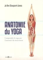 Anatomie du yoga – Comprendre le yoga par l'anatomie du mouvement