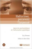 Halluciner, percevoir l'impensé – Approche psychanalytique de l'hallucination psychotique