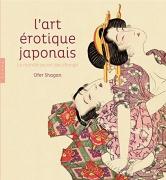 L'art érotique japonais. Le monde secret des shunga
