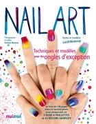 Nail art, techniques et modèles pour des ongles d'exception